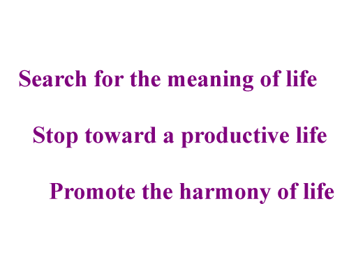 Search for the meaning of life, stop toward a productive life, promote the harmony of life